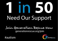 Today is World Autism Awareness Day!   To honor this day, pin this image and ask your friends and family to support the 1 in 50 by joining Generation Rescue now.   GenerationRescue.org