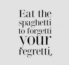 """Eat the spaghetti to forgetti your regretti."" #happyquotes #positivequotes #happy #happiness #quotes Follow us on Pinterest: www.pinterest.com/yourtango"