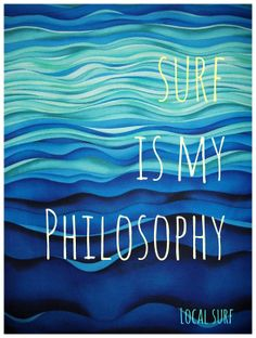 #surf is my Philosophy #Local surf
