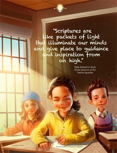 """""""Scriptures are like packets of light that illuminate our minds and give place to guidance and inspiration from on high""""  Elder Richard G. Scott lights, friends, packet, church magazin"""