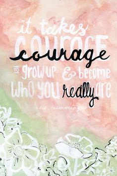 it takes courage...
