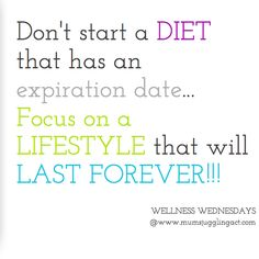 Dont' start a diet that has an expiration date! Wellness Wdnesdays Mums Juggling Act Foodosophy #wellness #quotes