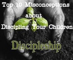 Top 10 Misconceptions About Discipling Your Child