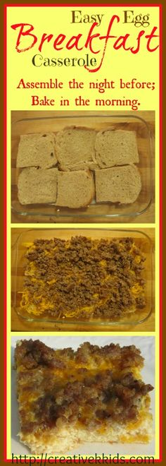 Easy to prepare breakfast casserole:  put bread on the bottom, sausage and cheese on top, pour egg and milk mixture on top!  Can be refriger...