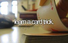 Learn a card trick.