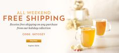 Our gift to you: FREE SHIPPING on Teavana.com through 10/26. Use offer code GETCOZY at checkout.