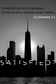 "On October 26/27, 2013, Bill Hybels taught on Ecclesiastes 3 in his message ""Satisfied?: Part 2."" #WillowCreek #Satisfied"