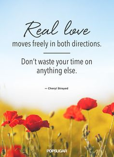"Cheryl Strayed's Best Quotes on Love: ""Real love moves freely in both directions. Don't waste your time on anything else."""