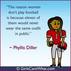 Phyllis Diller Football Quote Adriana- sports this is so true for me. Lol we would all zone in on the sparkliy shine of some helmets. Lol's