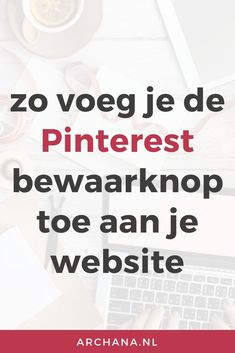 Zo voeg je de Pinterest bewaarknop toe aan je website | Pinterest Marketing | ARCHANA.NL #pinterest #pinterestmarketing | pinterest tips | pinterest expert | pinterest specialist | pinterest tips for bloggers | pinterest tips and tricks | pinterest for business