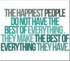 Be happy with what you have!
