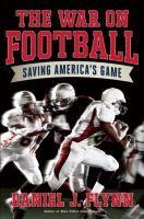 The War on Football: Saving America's Game by Daniel J. Flynn