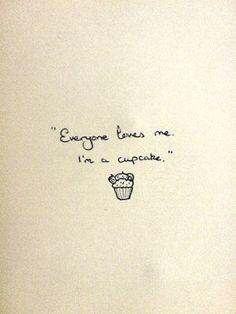 I'm a cupcake too :-p #Quotes