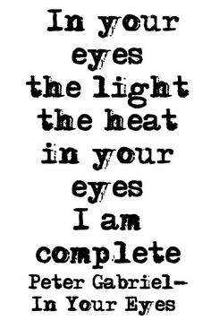 In Your Eyes- Peter Gabriel.