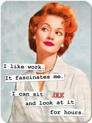 i like to work. no, really, i do.