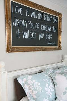 For SURE putting a framed chalk board over our bed...then I can use all my different ideas: wedding vows, Bible verses, etc. ....love that it's a Mumford & Sons quote too!