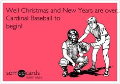 Well Christmas and New Years are over.. I am offically ready for Cardinal Baseball to begin!