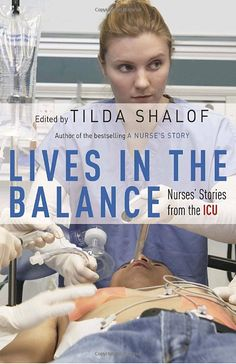 Lives in the Balance: Nurses' Stories from the ICU - Tilda Shalof **Definitely a book for nurses and future nurses