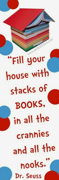 Fill your house with stacks of books. #drseuss  @obSEUSSed