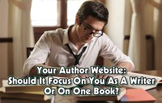 Your Author Website: Should It Focus On You As A Writer Or On One Book? - Web Design Relief