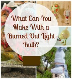 House Revivals: Craft Ideas For Upcycled Light Bulbs