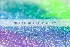 Why not glitter up a