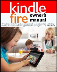 good Kindle Fire Owner's Manual: The ultimate Kindle Fire guide to getting started, advanced user tips, and finding unlimited free books, videos and apps on Amazon and beyond