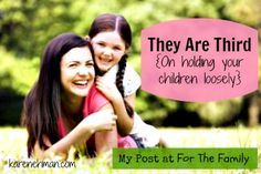 Love your kiddos? I'll bet you do. But when you are raising them, grab hold of God with all your might, but hold your children loosely. They are third.
