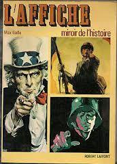 L'affiche : miroir de l'histoire, miroir de la vie / Max Gallo ; analyse critique de Carlo Arturo Quintavelle ; traduction de Jocelyne de Pass