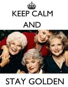 The Golden Girls - love these ladies!
