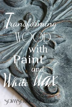 transforming wood with paint and white wax, texture, brings out details,