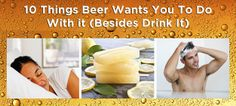 10 Things Beer Wants You To Do With It (Besides Drink It)