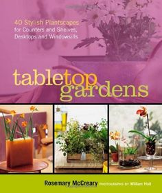 Tabletop Gardens: 40 Stylish Plantscapes for Counters and Shelves, Desktops and Windowsills by Rosemary McCreary, U$11.53 fairi garden, 40 stylish, desktops, tabletop garden, counter, book, gardens, shelv, windowsil garden