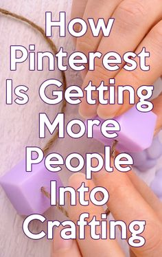 How Pinterest Is Getting More People Into Crafting