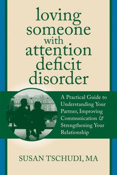 Loving Someone With Attention Deficit Disorder: A Practical Guide to Understanding Your Partner, Improving Your Communication, and Strengthe...