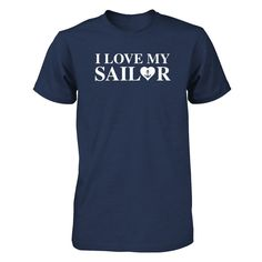 I Love My Sailor - Shirt, Hoodie & Tank   For the love of our sailors!  Only 6 days to Get this shirt. Take a picture of yourself in it and tag #navylove and tag your sailor. It will make their day for sure.