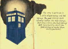 """The way I see it, life is a pile of good things and bad things.  The good things don't always soften the bad things, but vise versa, the bad things don't necessarily spoil the good things or make them unimportant."" The Doctor (Vincent- Doctor Who)"