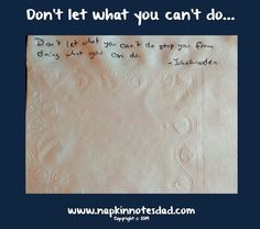 Napkin Note: Don't let what you can't do stop you from doing what you can do. - John Wooden   Pack. Write. Connect. napkin note