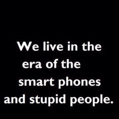 somewhat...esp when they use their 'smart' phones while driving...