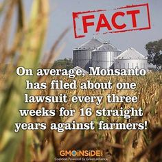 Since 1997 Monsanto hasn't lost a single case against a farmer.   This is hideous the way they are bullying the farmers ! We the public must get informed and we have the power to turn things around.