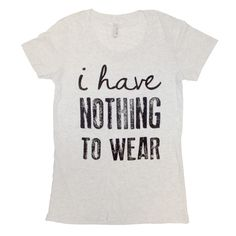 I Have Nothing to Wear Crew Neck Tee//