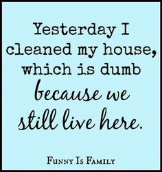 houses, cleanses, cleaning, funny pictures, funni, thought, quot, true stories, kid