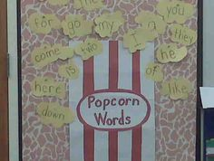 """Popcorn words"" sight words. Tell the kids that we call them popcorn words because the words pop up everywhere we read. Kids ""butter"" them using yellow highlighter on worksheets.  Great for younger students."