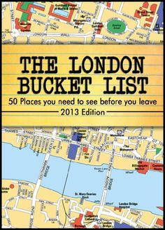 The London Bucket List -50 Places you have to see before you leave-
