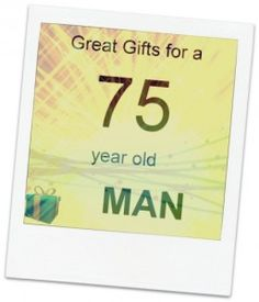 gifts for a 75 year old man