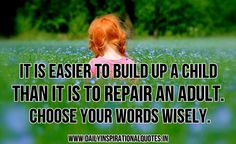 Build up children. life quotes, parenting quotes, dreams, mouth, messag, school psychology, children, kids, blog