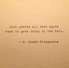 Life starts all over again when it gets crisp in the fall. #fscotfitzgerald #quote #fall