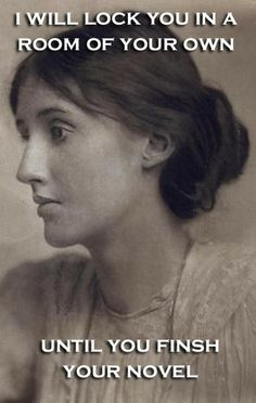 Virginia Woolf - write your book! (NaNoWriMo)  From 9 Iconic Authors Guilt-Tripping You... by Molly Horan.