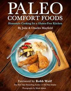 Paleo Comfort Foods: Homestyle Cooking for a Gluten-Free Kitchen. Implementing paleo guidelines and principles in this book (no grains, no gluten, no legumes, no dairy), the Mayfields give you 100+ recipes and full color photos with entertaining stories throughout. The recipes in Paleo Comfort Foods can help individuals and families alike lose weight, eat healthy and achieve optimum fitness, making this way of eating sustainable, tasty and fun.