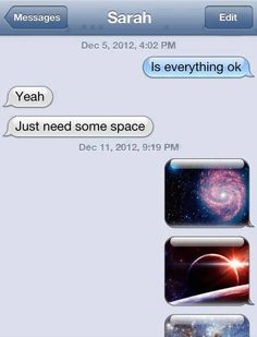 Just need some space.  #because_science #science #scientist #universe #iphone #chat #funny #jokes